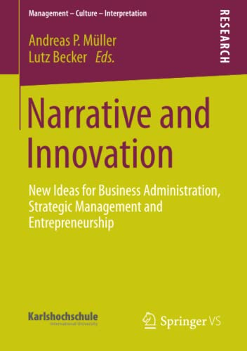 9783658013745: Narrative and Innovation: New Ideas for Business Administration, Strategic Management and Entrepreneurship (Management - Culture - Interpretation)