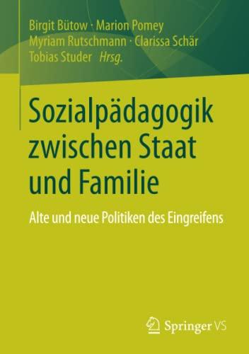 9783658013998: Sozialpädagogik zwischen Staat und Familie: Alte und neue Politiken des Eingreifens (German Edition)