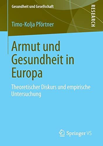 Armut Und Gesundheit in Europa: Theoretischer Diskurs Und Empirische Untersuchung: Timo-Kolja Pfà ...