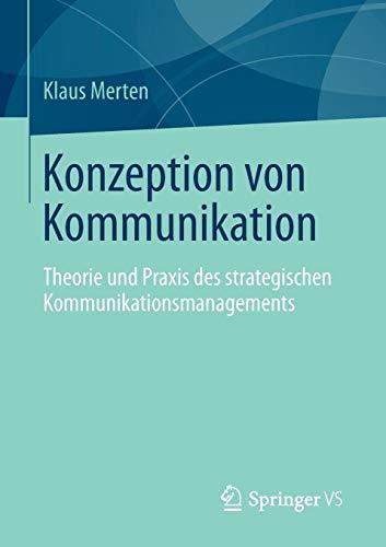 9783658014667: Konzeption von Kommunikation: Theorie und Praxis des strategischen Kommunikationsmanagements (German Edition)