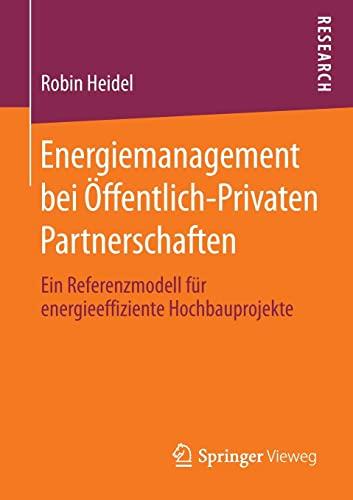 9783658014940: Energiemanagement bei Öffentlich-Privaten Partnerschaften: Ein Referenzmodell für energieeffiziente Hochbauprojekte (German Edition)