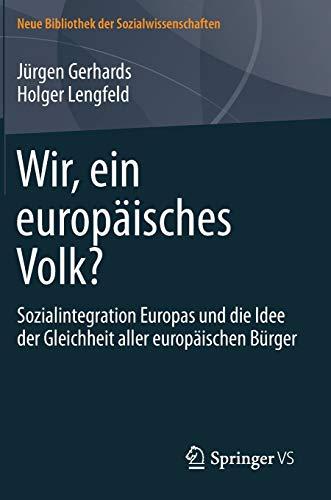 9783658015299: Wir, ein europ�isches Volk?: Sozialintegration Europas und die Idee der Gleichheit aller europ�ischen B�rger (Neue Bibliothek der Sozialwissenschaften)