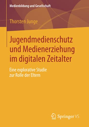 9783658015350: Jugendmedienschutz und Medienerziehung im digitalen Zeitalter: Eine explorative Studie zur Rolle der Eltern (Medienbildung und Gesellschaft)