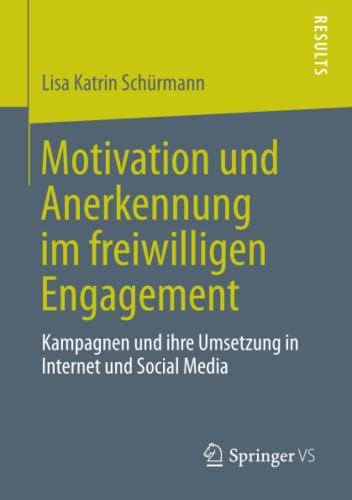 9783658017521: Motivation und Anerkennung im freiwilligen Engagement: Kampagnen und ihre Umsetzung in Internet und Social Media (German Edition)