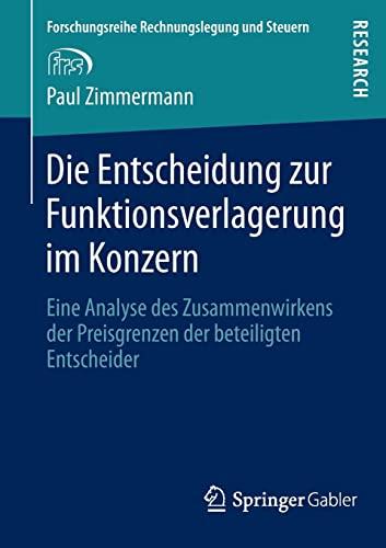 9783658018009: Die Entscheidung zur Funktionsverlagerung im Konzern: Eine Analyse des Zusammenwirkens der Preisgrenzen der beteiligten Entscheider (Forschungsreihe Rechnungslegung und Steuern)