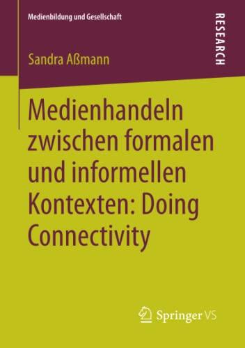 Medienhandeln zwischen formalen und informellen Kontexten: Doing Connectivity: Sandra A�mann