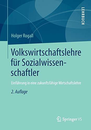 9783658019792: Volkswirtschaftslehre für Sozialwissenschaftler: Einführung in eine zukunftsfähige Wirtschaftslehre (German Edition)