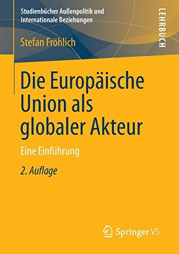 9783658019815: Die Europ�ische Union als globaler Akteur: Eine Einf�hrung (Studienb�cher Au�enpolitik und Internationale Beziehungen)