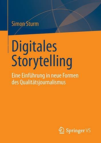 9783658020125: Digitales Storytelling: Eine Einführung in neue Formen des Qualitätsjournalismus (German Edition)