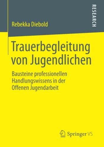 9783658020569: Trauerbegleitung von Jugendlichen: Bausteine professionellen Handlungswissens in der Offenen Jugendarbeit