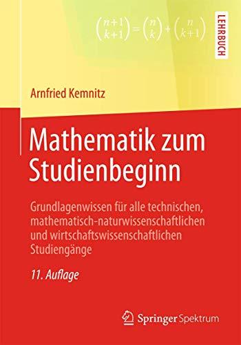 9783658020804: Mathematik zum Studienbeginn: Grundlagenwissen für alle technischen, mathematisch-naturwissenschaftlichen und wirtschaftswissenschaftlichen Studiengänge
