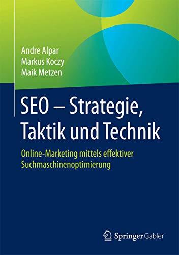 9783658022341: SEO - Strategie, Taktik und Technik: Online-Marketing mittels effektiver Suchmaschinenoptimierung
