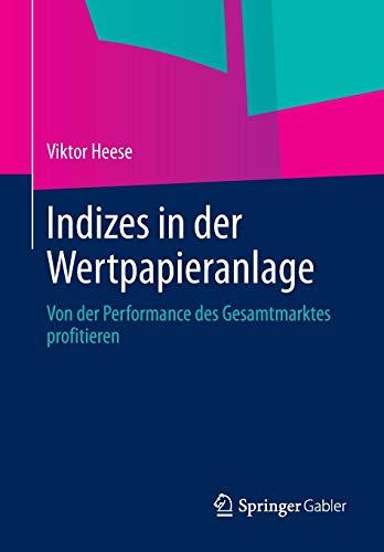 Indizes in Der Wertpapieranlage: Von Der Performance Des Gesamtmarktes Profitieren: Viktor Heese