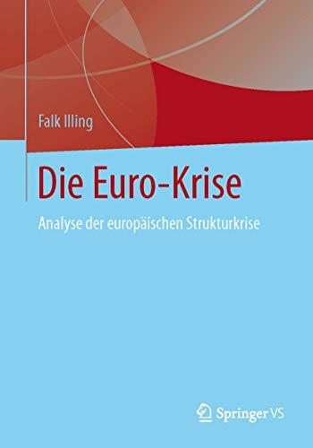 9783658024512: Die Euro-Krise: Analyse Der Europaischen Strukturkrise