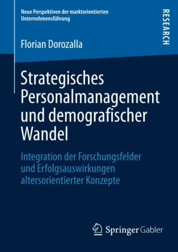 9783658024741: Strategisches Personalmanagement Und Demografischer Wandel: Integration Der Forschungsfelder Und Erfolgsauswirkungen Altersorientierter Konzepte (Neue ... der marktorientierten Unternehmensführung)