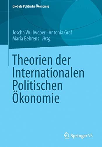 9783658025267: Theorien der Internationalen Politischen Ökonomie (Globale Politische Ökonomie) (German Edition)