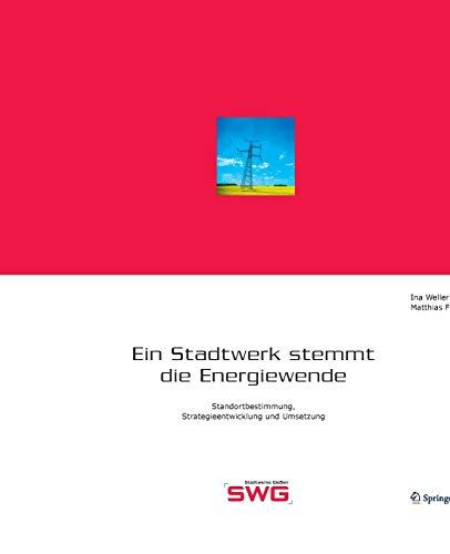Ein Stadtwerk stemmt die Energiewende Standortbestimmung, Strategieentwicklung und Umsetzung German...