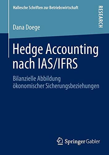 9783658025588: Hedge Accounting Nach IAS/Ifrs: Bilanzielle Abbildung Okonomischer Sicherungsbeziehungen (Hallesche Schriften zur Betriebswirtschaft)