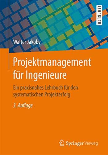9783658026073: Projektmanagement für Ingenieure: Ein praxisnahes Lehrbuch für den systematischen Projekterfolg