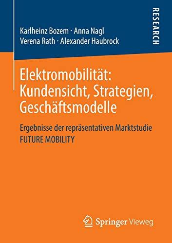 Elektromobilitat: Kundensicht, Strategien, Geschaftsmodelle: Ergebnisse Der Reprasentativen ...