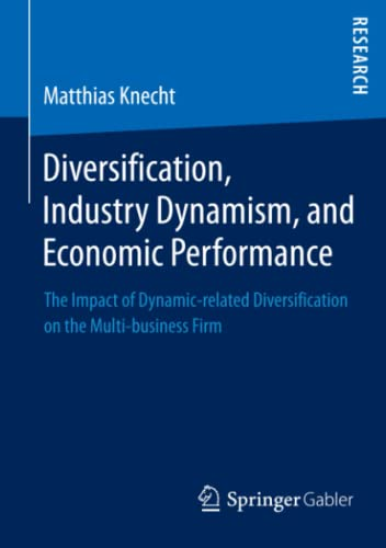 9783658026769: Diversification, Industry Dynamism, and Economic Performance: The Impact of Dynamic-related Diversification on the Multi-business Firm