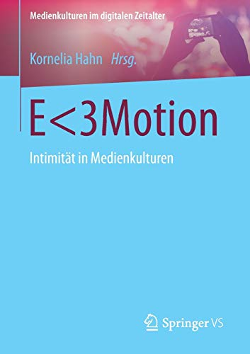 E<3Motion : Intimität in Medienkulturen.: Hahn, Kornelia: