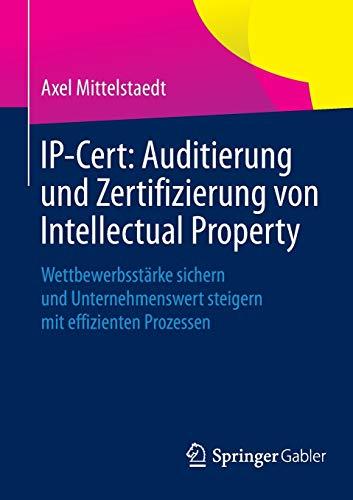 Ip-Cert: Auditierung Und Zertifizierung Von Intellectual Property: Wettbewerbsst�rke Sichern Und ...