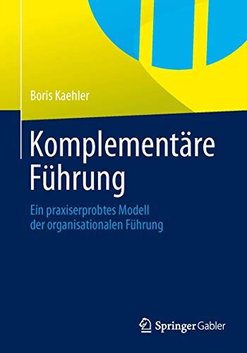 9783658029739: Komplementäre Führung: Ein praxiserprobtes Modell der organisationalen Führung