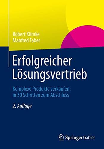 9783658029753: Erfolgreicher Lösungsvertrieb: Komplexe Produkte verkaufen: in 30 Schritten zum Abschluss (German Edition)