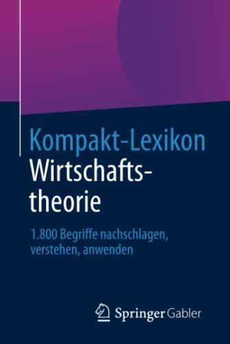 Kompakt-Lexikon Wirtschaftstheorie: 1.800 Begriffe Nachschlagen, Verstehen, Anwenden (Paperback): ...