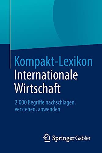 Kompakt-Lexikon Internationale Wirtschaft: 2.000 Begriffe Nachschlagen, Verstehen, Anwenden (...