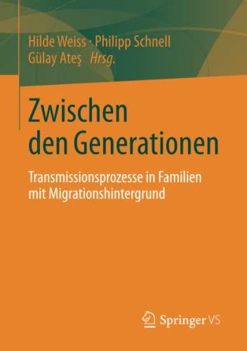 9783658031220: Zwischen den Generationen: Transmissionsprozesse in Familien mit Migrationshintergrund (German Edition)