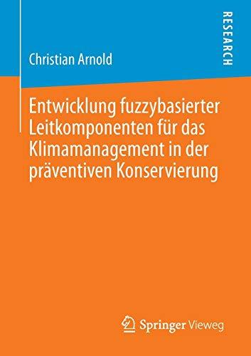 Entwicklung Fuzzybasierter Leitkomponenten Fur Das Klimamanagement in Der Praventiven Konservierung...