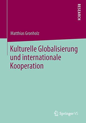9783658031565: Kulturelle Globalisierung Und Internationale Kooperation