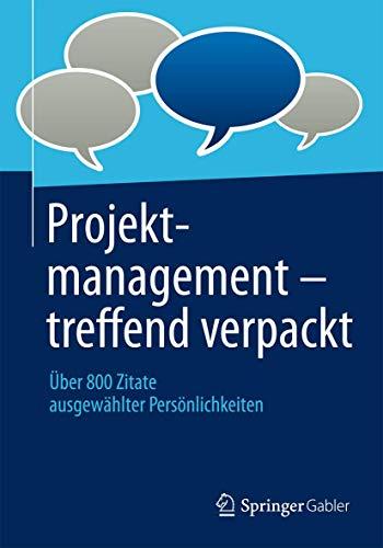 9783658031626: Projektmanagement - treffend verpackt: Über 800 Zitate ausgewählter Persönlichkeiten