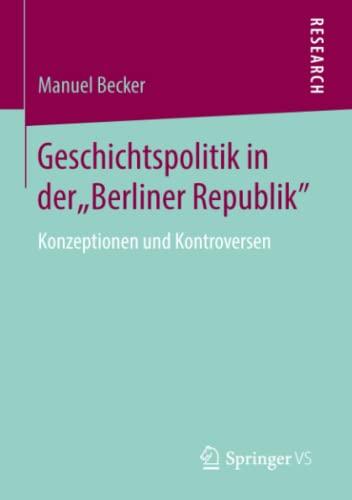 "Geschichtspolitik in der ""Berliner Republik"": Manuel Becker"