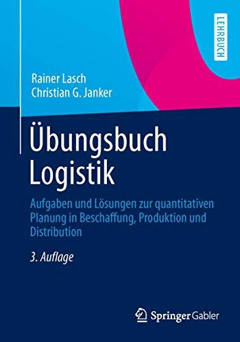 9783658032531: Ubungsbuch Logistik: Aufgaben Und Losungen Zur Quantitativen Planung in Beschaffung, Produktion Und Distribution