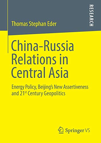 9783658032715: China-Russia Relations in Central Asia: Energy Policy, Beijing's New Assertiveness and 21st Century Geopolitics