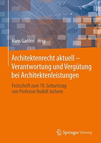 9783658033354: Architektenrecht aktuell - Verantwortung und Verg�tung bei Architektenleistungen: Festschrift zum 70. Geburtstag von Professor Rudolf Jochem