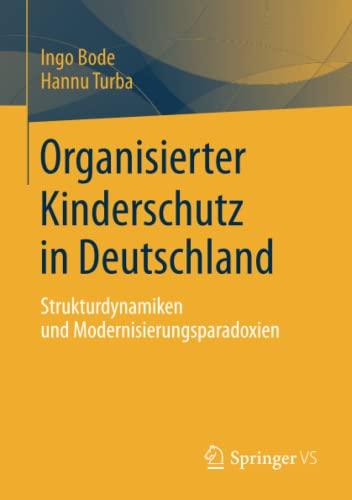 9783658033538: Organisierter Kinderschutz in Deutschland: Strukturdynamiken und Modernisierungsparadoxien (German Edition)