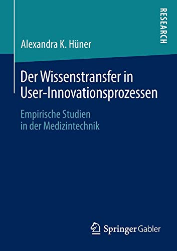 9783658034573: Der Wissenstransfer in User-Innovationsprozessen: Empirische Studien in der Medizintechnik