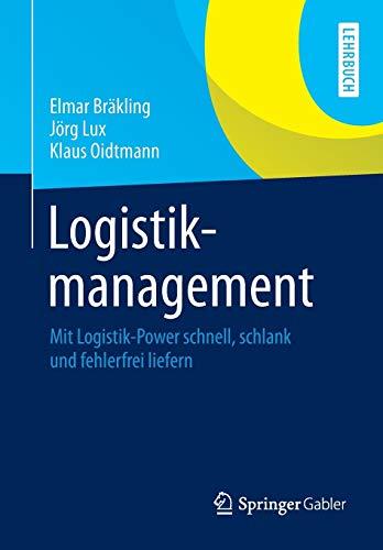 9783658034948: Logistikmanagement: Mit Logistik-Power schnell, schlank und fehlerfrei liefern