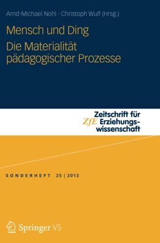 9783658035006: Mensch und Ding: Die Materialit�t p�dagogischer Prozesse (Zeitschrift f�r Erziehungswissenschaft - Sonderheft)
