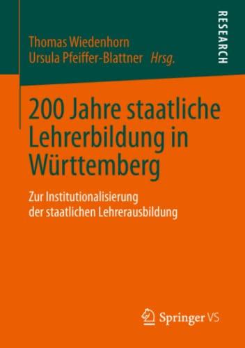 200 Jahre Staatliche Lehrerbildung in Wurttemberg: Zur Institutionalisierung Der Staatlichen ...