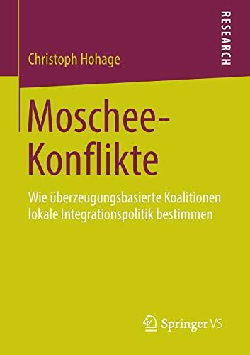 Moschee-Konflikte: Wie Uberzeugungsbasierte Koalitionen Lokale Integrationspolitik Bestimmen: ...