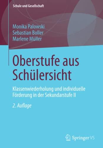 9783658036355: Oberstufe aus Schülersicht: Klassenwiederholung und individuelle Förderung in der Sekundarstufe II (Schule und Gesellschaft) (German Edition)