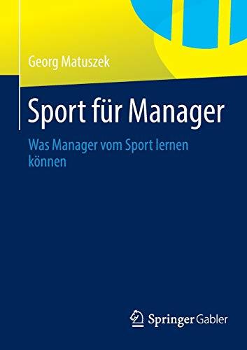9783658036379: Sport für Manager: Was Manager vom Sport lernen können