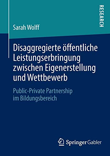 Disaggregierte Offentliche Leistungserbringung Zwischen Eigenerstellung Und Wettbewerb: ...