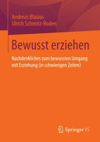 9783658037314: Bewusst erziehen: Nachdenkliches zum bewussten Umgang mit Erziehung (in schwierigen Zeiten) (German Edition)