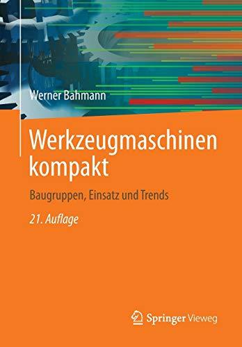 9783658037475: Werkzeugmaschinen kompakt: Baugruppen, Einsatz und Trends (German Edition)